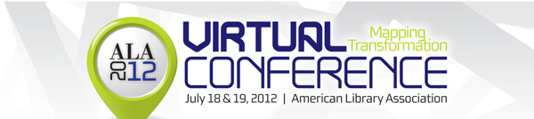 ALA 2012&lt;br /&gt;<br />  Virtual Conference, Mapping Transformation, July 18 &amp; 19, 2012&#8243; width=&#8221;600&#8243; height=&#8221;134&#8243; /><span id=