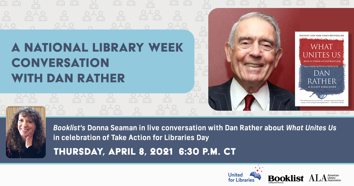 A National Library Week Conversation With Dan Rather. Booklist's Donna Seaman in live conversation with Dan Rather about
